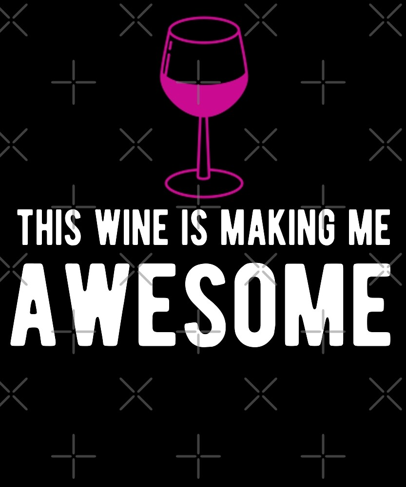 This Wine Is Making Me Awesome T-Shirt by Kimcf