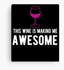 This Wine Is Making Me Awesome T-Shirt Canvas Print