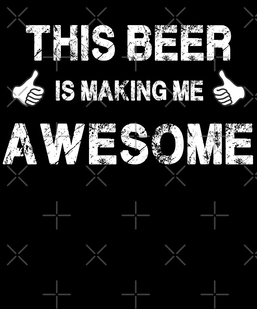 This Beer Is Making Me Awesome T-Shirt by Kimcf