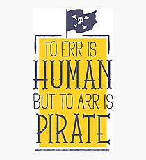 To err is human, but to arr is pirate Photographic Print