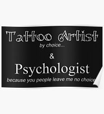 Tattoo Artist By Choice... Psychologist because you people leave me no choice. v3 (BOOTH SIGN AND MORE) Poster