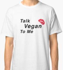Talk Vegan To Me Classic T-Shirt