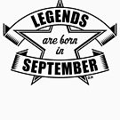 Legends are born in September (Birthday Present / Birthday Gift / Black) by MrFaulbaum