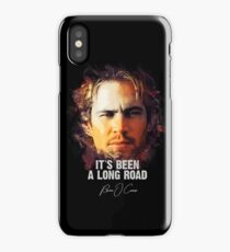 It`s Been A Long Road - BRIAN O`CONNER (Tribute to Paul Walker) iPhone Case