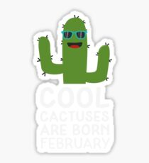 Cool Cactuses born in FEBRUARY Rf0ir Sticker