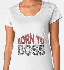 Born to Boss Women's Premium T-Shirt
