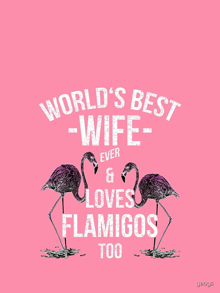 Spouse Quotes > World's Best Wife & Loves Flamingos > Best Wife Ever by yeoys