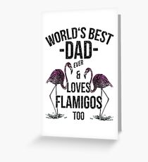 Father Quotes > World's Best Dad & Loves Flamingos > Best Dad Ever Grußkarte