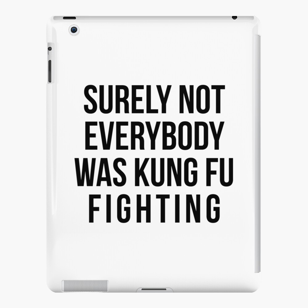 Surely Not Everybody Was Kung Fu Fighting iPad Case & Skin