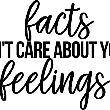 Facts Don't Care About Your Feelings - Ben Shapiro by caroowens