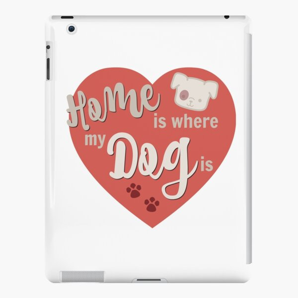 Home Is Where My Dog Is Red Dog Slogan Gifts for Dog Lovers iPad Snap Case