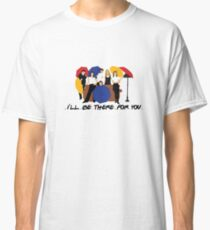 I'll Be There For You - Umbrellas Classic T-Shirt