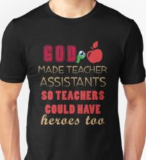 God Made Teacher Assistants So Teachers Could Have Heroes Too T Shirt T-Shirt