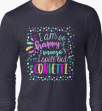 I am so happy if I sneeze I spill out CONFETTI T-Shirt