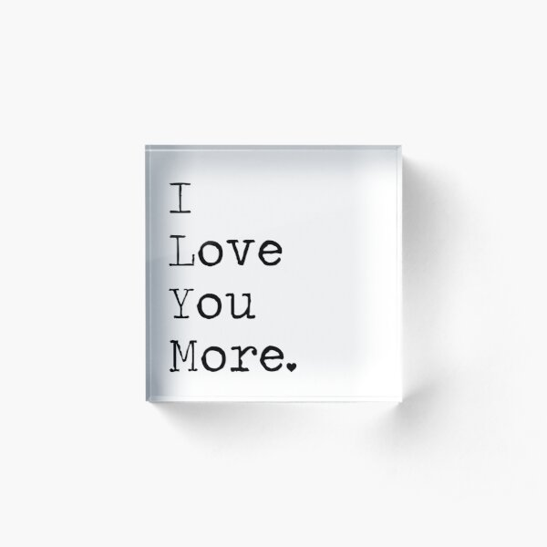 I Love You More Acrylic Block