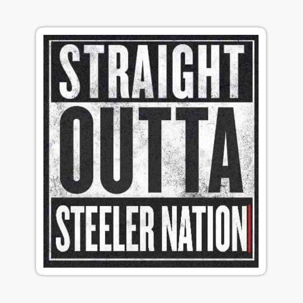 Straight Outta Steeler Nation Sticker
