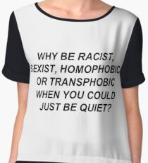 Why Be Racist, Sexist, Homophobic, or Transphobic When You Could Just Be Quiet? (Black Text) Women's Chiffon Top