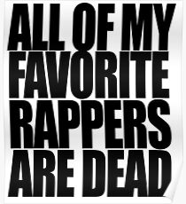 ALL OF MY FAVORITE RAPPERS ARE DEAD Poster