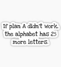 If plan A didn't work, the alphabet has 25 more letters.  Sticker