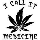I Call It Medicine 420 by Adamhass