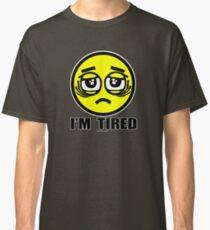 I'm tired Classic T-Shirt