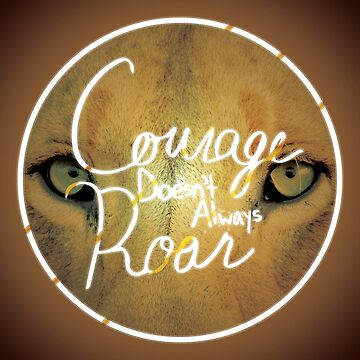 Courage Doesn't Always Roar by FallenFrance