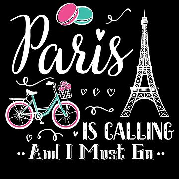 Paris Is Calling And I Must Go, Travel Shirt, Paris Shirt by acadelle