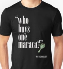 Who buys one maraca? T-Shirt