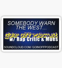 Goin' Off Podcast - Somebody Warn the West Sticker