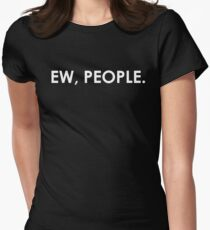 Ew, People Sarcastic Introvert Humor Women's Fitted T-Shirt
