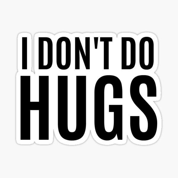 I Don't Do Hugs Sticker