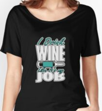I Drink Wine Shirt Women's Relaxed Fit T-Shirt