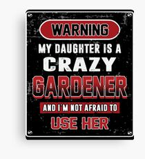 Not Afraid To Use My Crazy Gardener Daughter Canvas Print