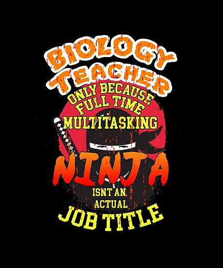 Biology Teacher Only Because Full Time Multitasking Ninja Isnu0027t An Actual  Job Title By