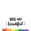 You Are Beautiful - Pride Rainbow by 4ogo Design