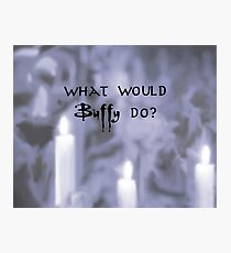 What would Buffy do? Black Photographic Print