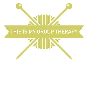 Knitting Gold is My Group Therapy  by Katnovations