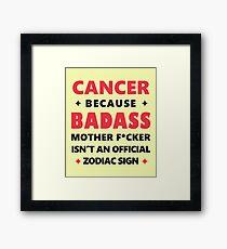 Cancer Zodiac Awesome Funny  Badass Mother F*cker Framed Print