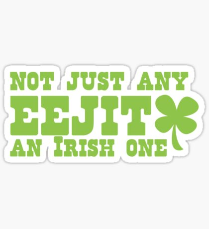 NOT JUST any EEJIT (idiot) an IRISH one! with green shamrock Sticker