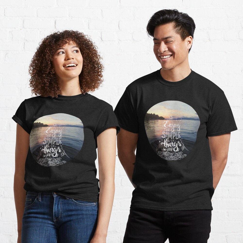 Enjoy the simple things in life - Landscape by the sea Classic T-Shirt