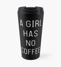 A girl has no coffee Travel Mug
