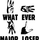 WHAT EVER MAJOR LOSER by Jayson Gaskell