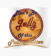Don't Be Jelly Of This Peanutbutter Poster