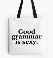 Good grammar is sexy. Tote Bag