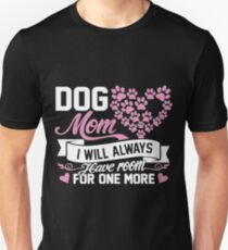 Dog mom - I will always have room for one more T-Shirt