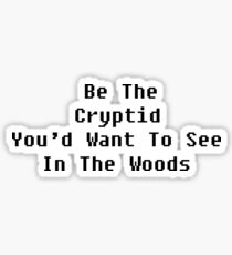 Be The Cryptid You'd Want To See In The Woods - Black Text Sticker