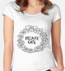 Because cats Women's Fitted Scoop T-Shirt