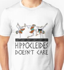 Hippocleides Doesn't Care Unisex T-Shirt
