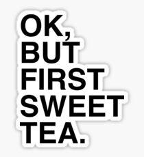 OK, BUT FIRST SWEET TEA. Sticker