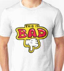 This is bad! T-Shirt